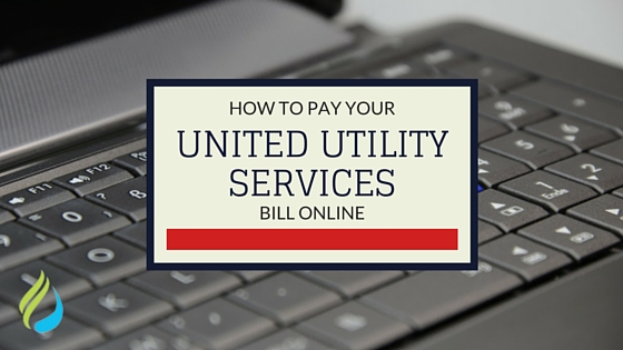 How to Pay Your United Utility Services Water Bill Online