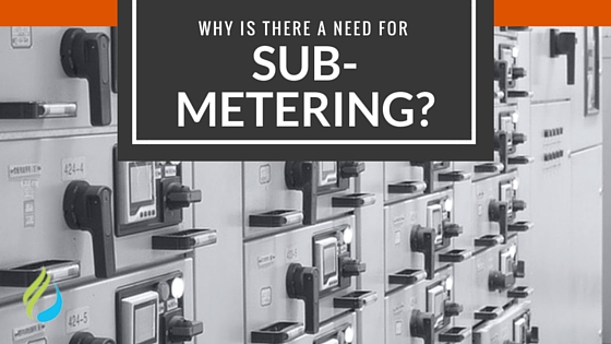 Why Is There A Need For Sub-Metering?