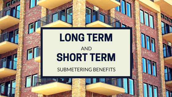 Long Term and Short Term Submetering Benefits